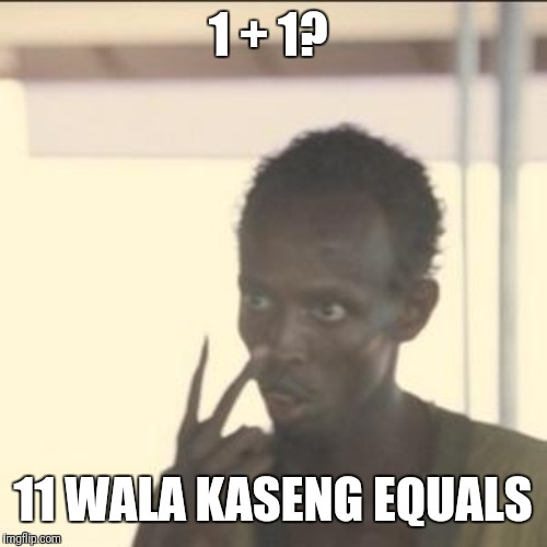 Look At Me Meme | 1 + 1? 11 WALA KASENG EQUALS | image tagged in memes,look at me | made w/ Imgflip meme maker