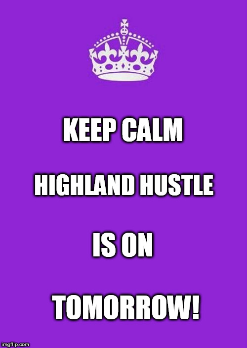 Highland Hustle - Keep Calm! | KEEP CALM IS ON HIGHLAND HUSTLE TOMORROW! | image tagged in hustle,keep calm and carry on purple,highlander,dance | made w/ Imgflip meme maker