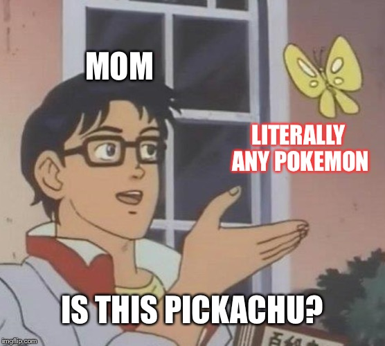 Is This A Pigeon Meme | MOM LITERALLY ANY POKEMON IS THIS PICKACHU? | image tagged in memes,is this a pigeon | made w/ Imgflip meme maker