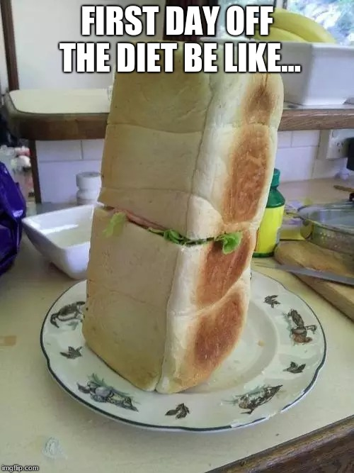 FIRST DAY OFF THE DIET BE LIKE... | image tagged in memes,funny,food,dieting,diet | made w/ Imgflip meme maker