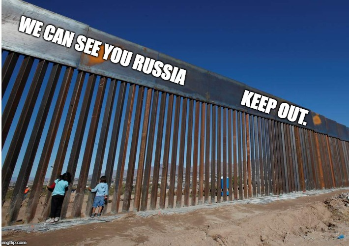 WE CAN SEE YOU RUSSIA KEEP OUT. | image tagged in the usa - mexican border wall | made w/ Imgflip meme maker