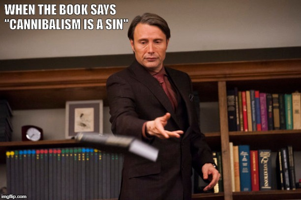 "Hannibal Memes | WHEN THE BOOK SAYS ""CANNIBALISM IS A SIN"" 