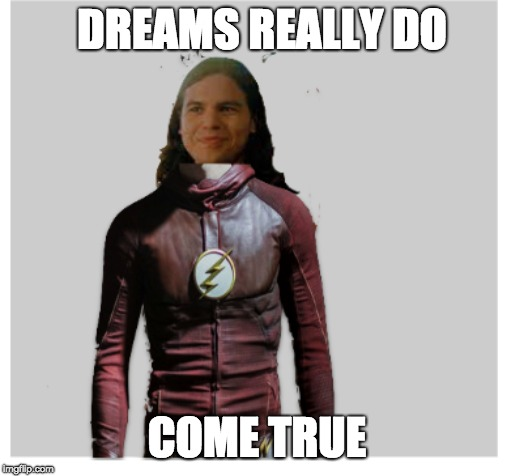 DREAMS REALLY DO COME TRUE | image tagged in the flash | made w/ Imgflip meme maker