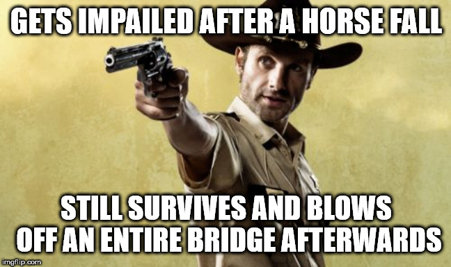 Rick Grimes | GETS IMPAILED AFTER A HORSE FALL STILL SURVIVES AND BLOWS OFF AN ENTIRE BRIDGE AFTERWARDS | image tagged in memes,rick grimes | made w/ Imgflip meme maker