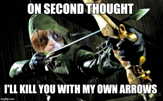 ON SECOND THOUGHT I'LL KILL YOU WITH MY OWN ARROWS | made w/ Imgflip meme maker