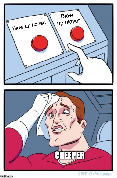 A hard decision | Blow up house Blow up player CREEPER | image tagged in memes,two buttons,minecraft,creeper | made w/ Imgflip meme maker