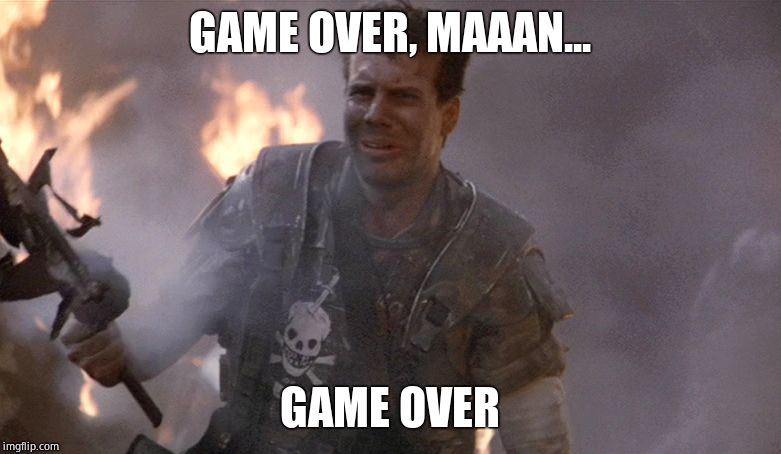Game Over Man Aliens | GAME OVER, MAAAN... GAME OVER | image tagged in game over man aliens | made w/ Imgflip meme maker
