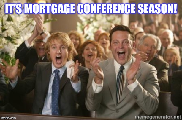 Congrats |  IT'S MORTGAGE CONFERENCE SEASON! | image tagged in congrats | made w/ Imgflip meme maker