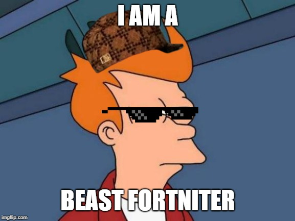Futurama Fry Meme | I AM A BEAST FORTNITER | image tagged in memes,futurama fry | made w/ Imgflip meme maker