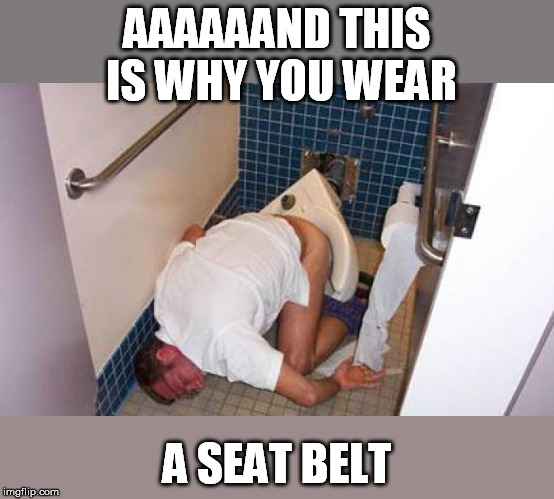 AAAAAAND THIS IS WHY YOU WEAR A SEAT BELT | made w/ Imgflip meme maker