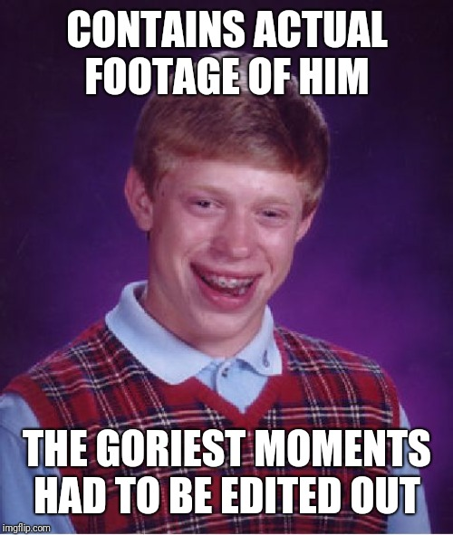 Bad Luck Brian Meme | CONTAINS ACTUAL FOOTAGE OF HIM THE GORIEST MOMENTS HAD TO BE EDITED OUT | image tagged in memes,bad luck brian | made w/ Imgflip meme maker
