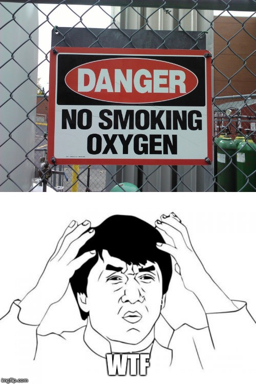 Oh thank you, I didn't know |  WTF | image tagged in memes,jackie chan wtf,funny,funny memes,no smoking,oxygen | made w/ Imgflip meme maker