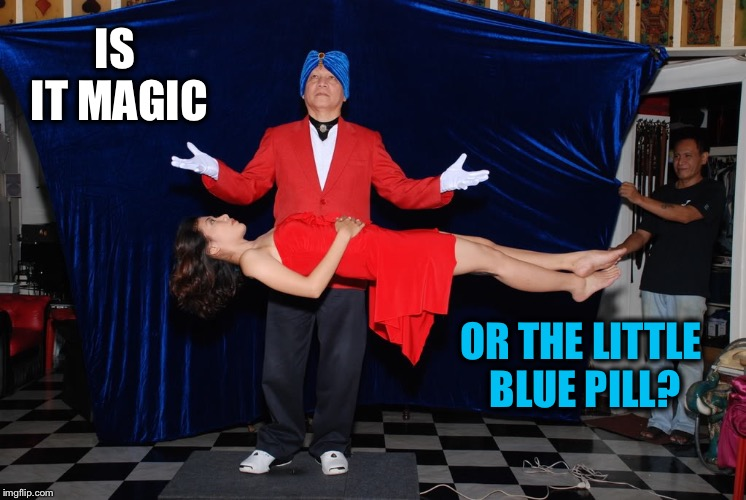 Can you tell? | IS IT MAGIC OR THE LITTLE BLUE PILL? | image tagged in magic,funny,viagra | made w/ Imgflip meme maker