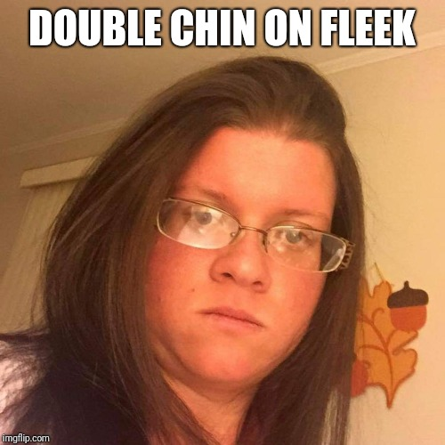 Double chin meme | DOUBLE CHIN ON FLEEK | image tagged in epic fail | made w/ Imgflip meme maker
