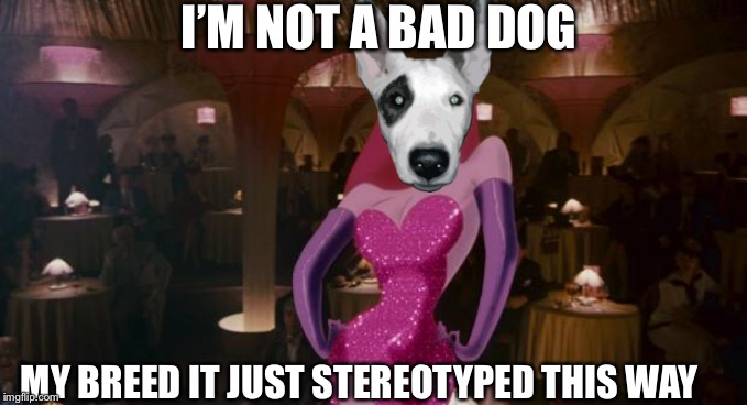Jessica Doggo  | I'M NOT A BAD DOG MY BREED IT JUST STEREOTYPED THIS WAY | image tagged in jessica rabbit | made w/ Imgflip meme maker