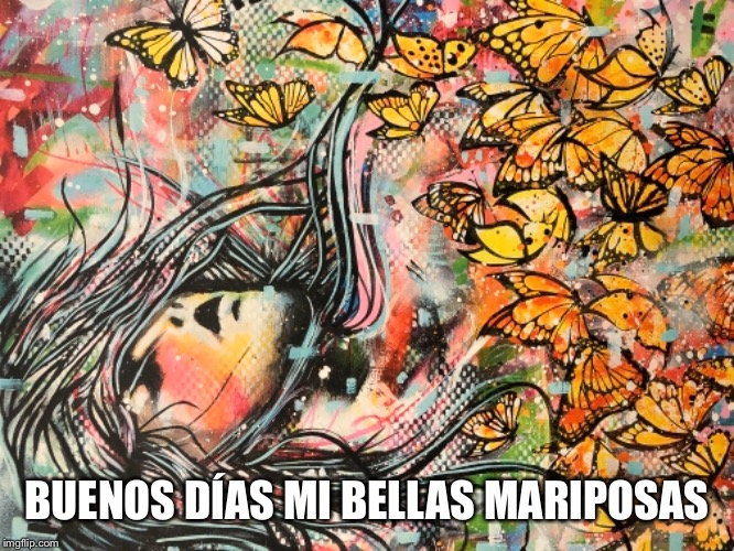 BUENOS DÍAS MI BELLAS MARIPOSAS | image tagged in trump | made w/ Imgflip meme maker