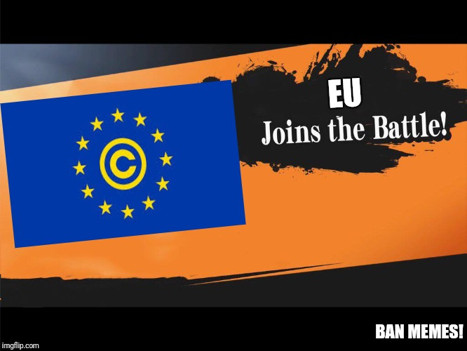 Joins The Battle Smash Meme |  EU; BAN MEMES! | image tagged in joins the battle smash meme | made w/ Imgflip meme maker