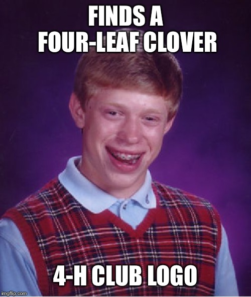 Bad Luck Brian Meme | FINDS A FOUR-LEAF CLOVER 4-H CLUB LOGO | image tagged in memes,bad luck brian | made w/ Imgflip meme maker
