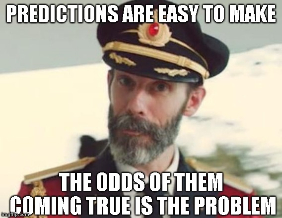 Captain Obvious | PREDICTIONS ARE EASY TO MAKE THE ODDS OF THEM COMING TRUE IS THE PROBLEM | image tagged in captain obvious | made w/ Imgflip meme maker