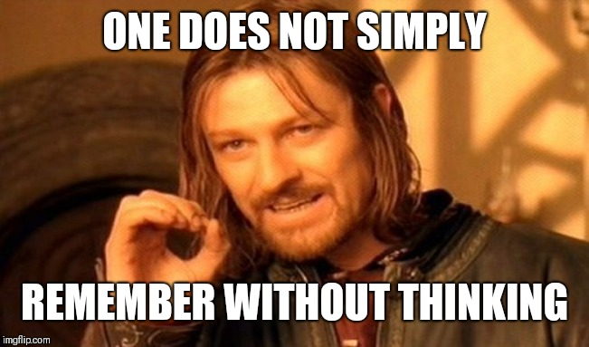 Thinking | ONE DOES NOT SIMPLY REMEMBER WITHOUT THINKING | image tagged in memes,one does not simply,thinking,learning,teacher | made w/ Imgflip meme maker