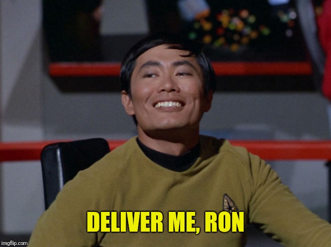 Sulu smug | DELIVER ME, RON | image tagged in sulu smug | made w/ Imgflip meme maker