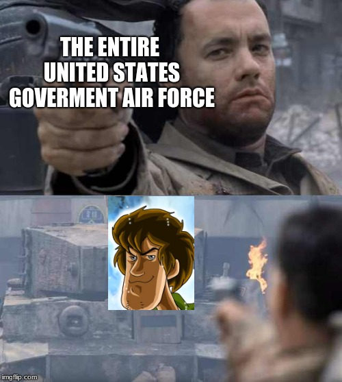 Tom Hanks Tank | THE ENTIRE UNITED STATES GOVERMENT AIR FORCE | image tagged in tom hanks tank | made w/ Imgflip meme maker