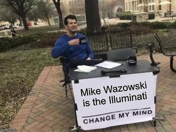 Think about it. The all seeing eye....? | Mike Wazowski is the Illuminati | image tagged in memes,change my mind | made w/ Imgflip meme maker