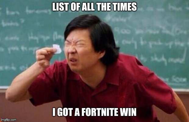 List of people I trust | LIST OF ALL THE TIMES I GOT A FORTNITE WIN | image tagged in list of people i trust | made w/ Imgflip meme maker