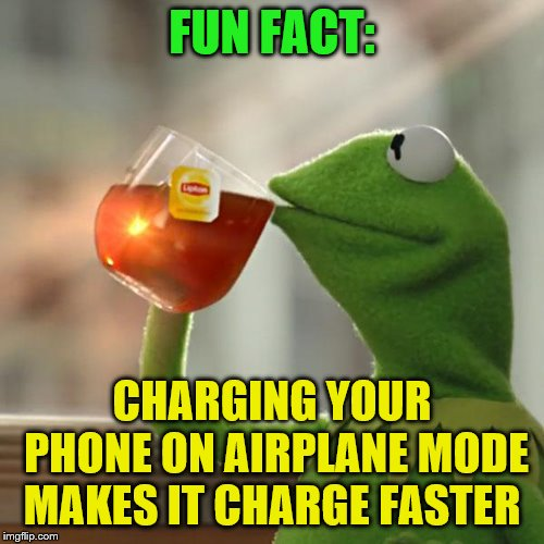 But Thats None Of My Business Meme | FUN FACT: CHARGING YOUR PHONE ON AIRPLANE MODE MAKES IT CHARGE FASTER | image tagged in memes,but thats none of my business,kermit the frog | made w/ Imgflip meme maker