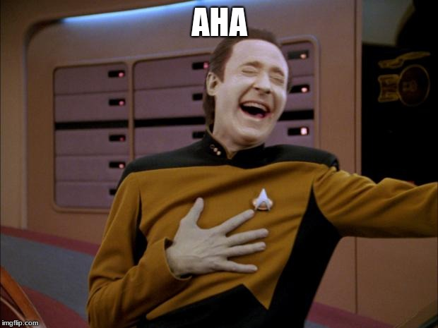 laughing Data | AHA | image tagged in laughing data | made w/ Imgflip meme maker