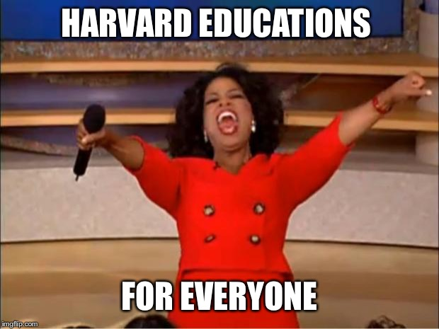 Oprah You Get A Meme | HARVARD EDUCATIONS FOR EVERYONE | image tagged in memes,oprah you get a | made w/ Imgflip meme maker