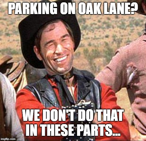 cowboy | PARKING ON OAK LANE? WE DON'T DO THAT IN THESE PARTS... | image tagged in cowboy | made w/ Imgflip meme maker