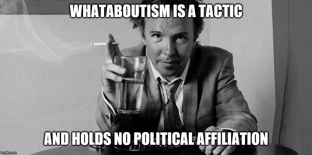 WHATABOUTISM IS A TACTIC AND HOLDS NO POLITICAL AFFILIATION | made w/ Imgflip meme maker