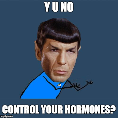 Y U No Spock | Y U NO CONTROL YOUR HORMONES? | image tagged in y u no spock | made w/ Imgflip meme maker