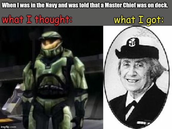 When I was in the Navy and was told that a Master Chief was on deck. what I thought: what I got: | image tagged in navy,us navy,memes | made w/ Imgflip meme maker