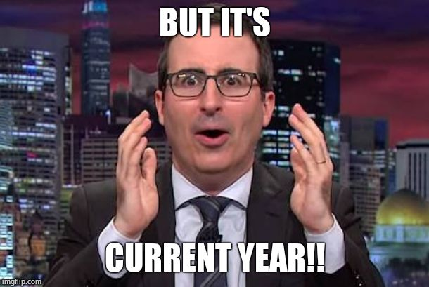 John oliver | BUT IT'S CURRENT YEAR!! | image tagged in john oliver | made w/ Imgflip meme maker