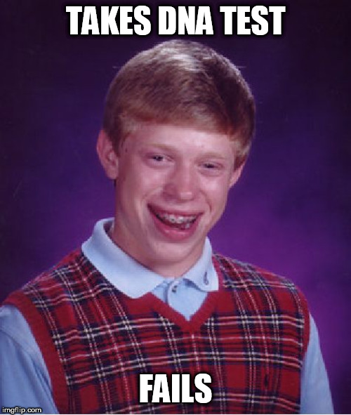 Bad Luck Brian | TAKES DNA TEST FAILS | image tagged in memes,bad luck brian,dna,test,fun | made w/ Imgflip meme maker