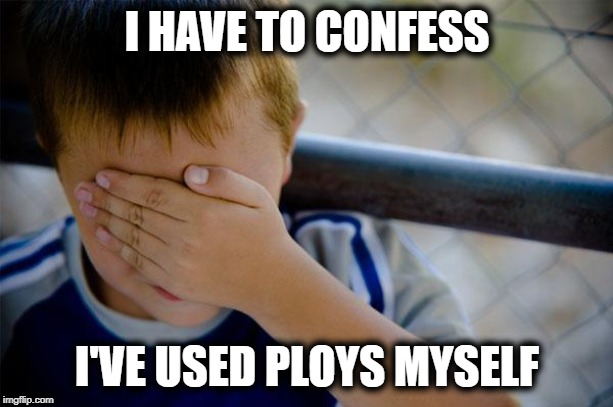 confession kid Meme | I HAVE TO CONFESS I'VE USED PLOYS MYSELF | image tagged in memes,confession kid | made w/ Imgflip meme maker