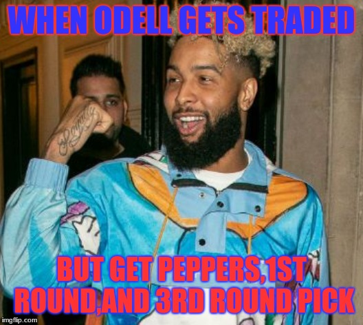 WHEN ODELL GETS TRADED BUT GET PEPPERS,1ST ROUND,AND 3RD ROUND PICK | image tagged in odell beckham jr,giants,cleveland browns,nfl memes | made w/ Imgflip meme maker