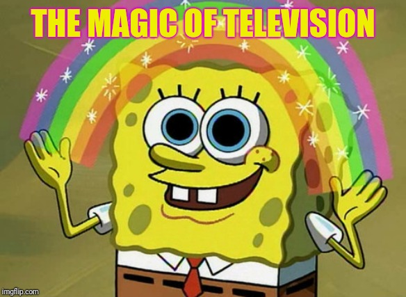 Imagination Spongebob Meme | THE MAGIC OF TELEVISION | image tagged in memes,imagination spongebob | made w/ Imgflip meme maker