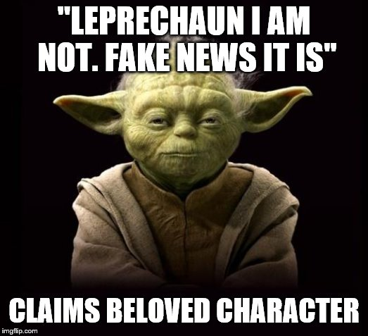 "yoda | ""LEPRECHAUN I AM NOT. FAKE NEWS IT IS"" CLAIMS BELOVED CHARACTER 