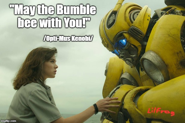 "StarWarmers... | ""May the Bumble bee with You!"" /Opti-Mus Kenobi/ 