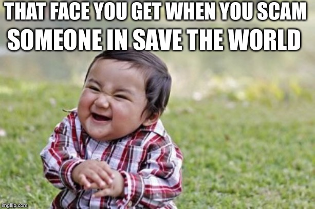 Evil Toddler | THAT FACE YOU GET WHEN YOU SCAM SOMEONE IN SAVE THE WORLD | image tagged in memes,evil toddler | made w/ Imgflip meme maker