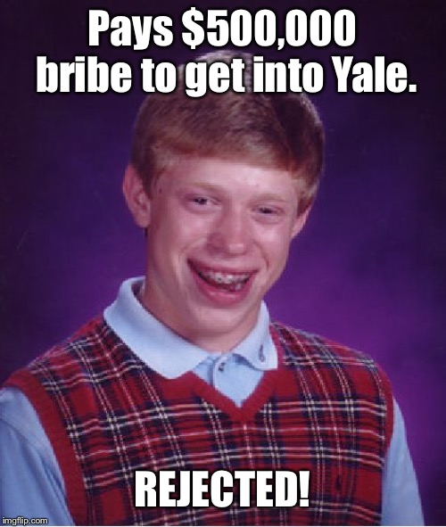 Bad Luck Brian Meme | Pays $500,000 bribe to get into Yale. REJECTED! | image tagged in memes,bad luck brian | made w/ Imgflip meme maker