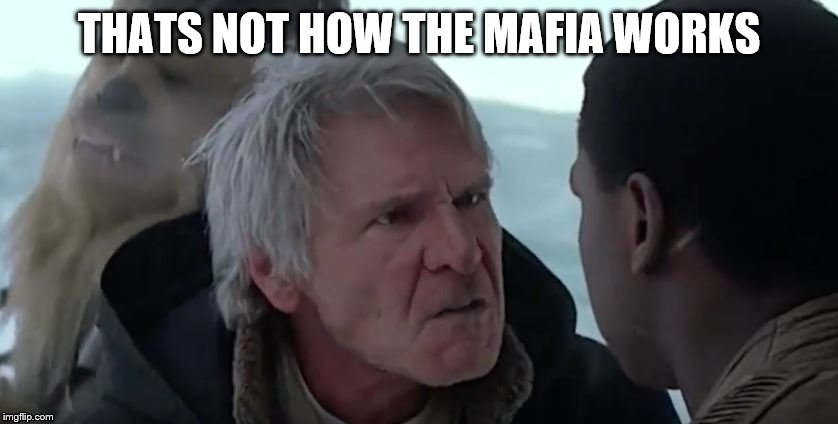 That's not how the force works  | THATS NOT HOW THE MAFIA WORKS | image tagged in that's not how the force works | made w/ Imgflip meme maker
