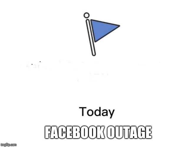 Marked safe from | FACEBOOK OUTAGE | image tagged in marked safe from | made w/ Imgflip meme maker