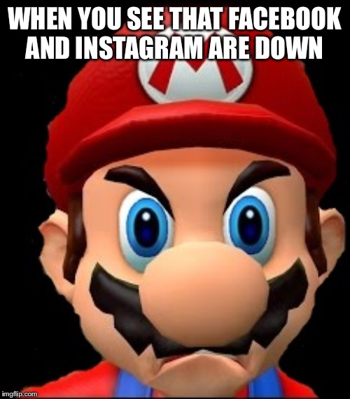 WHEN YOU SEE THAT FACEBOOK AND INSTAGRAM ARE DOWN | image tagged in raging mario | made w/ Imgflip meme maker