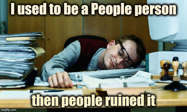 I don't know when I lost it or where | I used to be a People person then people ruined it | image tagged in sleeping at the desk,customer service,you had one job,no fun,alright gentlemen we need a new idea | made w/ Imgflip meme maker