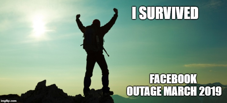 I survived | I SURVIVED FACEBOOK OUTAGE MARCH 2019 | image tagged in facebook,survival | made w/ Imgflip meme maker