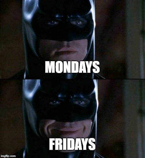 Batman Smiles | MONDAYS FRIDAYS | image tagged in memes,batman smiles | made w/ Imgflip meme maker